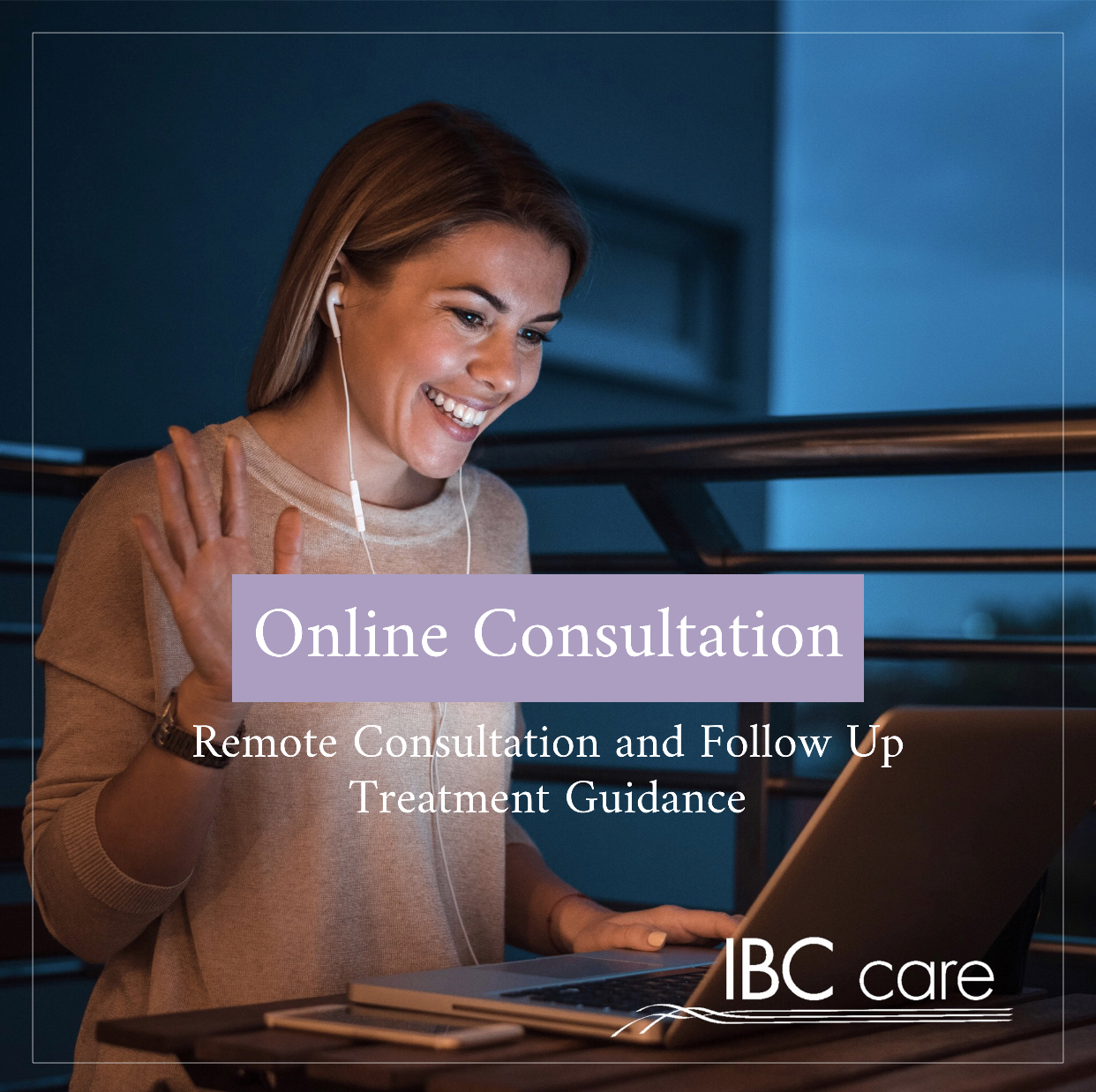 IBC Care Remote Consultations and Follow Up Treatment Guidance